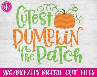 Cutest Pumpkin in the Patch, SVG, DXF, EPS, Cut File, Vector, Fall, Autumn, Thanksgiving, Silhouette, Cricut