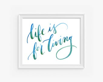 Life is for Living, 8x10 digital print