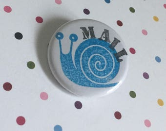 Snail Mail hand stamped  Pinback Button Badge 1.25 inch Flair Magnet