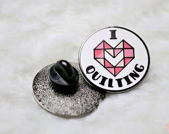 I Love Quilting Enamel Pin, Lapel Pin, Sewing