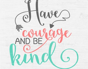 Have Courage and Be Kind File for vinyl decals tshirt screenprint printable art print walls decal Digital Instant Download Svg png eps dxf