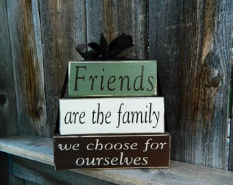 Friends are the family we choose for ourselves wood stacker blocks --Inspirational quote