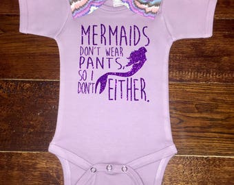 Mermaids don't wear pants so I don't either, Mermaid onesie, Cute baby girl clothes, Cute baby shower gift