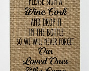 Please sign a wine cork and drop it the bottle so we will never forget our loved ones that came- wedding guestbook - burlap sign