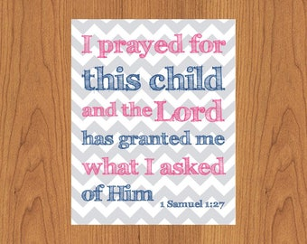 I Prayed For This Child And The Lord Has Granted Me What I Asked Of Him Pink Blue Grey Chevron Nursery Wall Art Childs Room 8x10 Print (191)