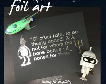"""New 8""""x10"""" Foil Art!  Ask Not for Whom the Bone Bone, It Bones for Thee - Bender from Futurama Inspired Quote"""