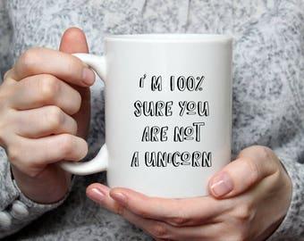I'm 100% sure you are not a unicorn 11oz funny novelty mug sarcasm