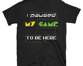 I Paused My Game | Funny Gamer TShirt | GILDAN Shirt for Adults