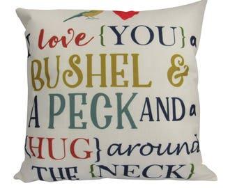 I Love You a Bushel & a Peck and a Hug Around the Neck - Pillow Cover
