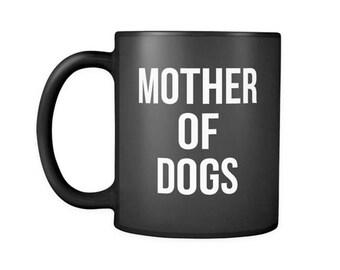 Mother of Dogs Black Coffee Mug, Dog Mom Ceramic Coffee Mugs, Funny Coffee Mug, Dog lover gift Cup Mug