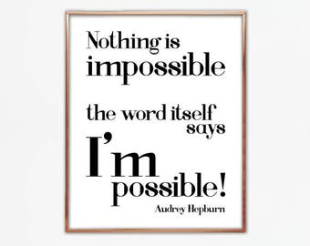 Nothing is impossible, the word itself says 'I'm possible, Audrey Hepburn, wall quote, saying, poster, print, home, decor, inspire, gallery
