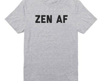 ZEN AF Tshirt Trendy Shirt Fashion Shirt Gifts Funny Quote Tee Slogan Shirt Crewneck For Women Tees Ladies Gifts Lady Shirt Unisex Tshirt