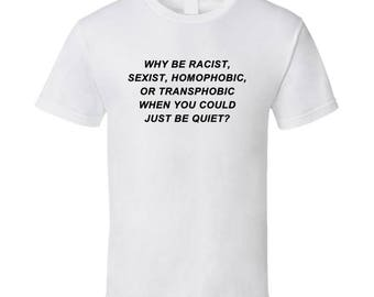 Why Be Racist Sexist Just Be Quiet Frank Ocean Iconic Anti Discrimination Popular Cool Graphic T Shirt