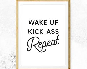 Wake up kick ass repeat, Wake up print, Printable motivation, Printable poster, Typography printable, Typography poster, Wall decor