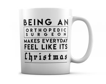 Orthopedic Surgeon mug - Being an Orthopedic Surgeon  Makes Everyday Feel Like It's Christmas