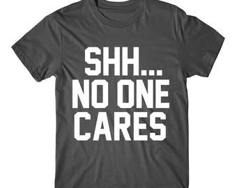 Shh... No One Cares, Womens Graphic Tshirt, Womens Graphic Tees ,   Graphic Tee, Funny Graphic Tee