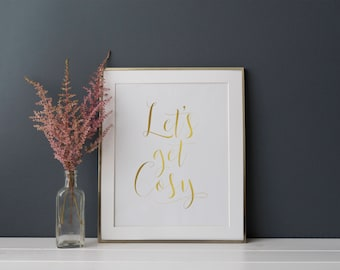 Let's Get Cosy, Real Foil Print, Home Wall Art,