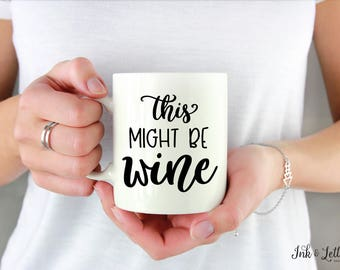 This Might Be Wine Mug - Funny Coffee Mug - Typography Coffee Mug - Coffee Cup with Saying - Gift for Wife - Wine Coffee Mug - Wine Mug