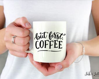 But First Coffee Mug - Coffee Lover Gift - Typography Mug - Motivational Mug - Coworker Gift - Gift for Colleague - Gift for Coffee Lover