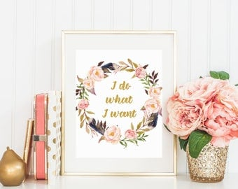 I do What I want, Sassy Quote, Funny Quote Art, Watercolor Floral Decor, Funny Poster, Humorous Wall Art Print  16x20 11x14 8x10 5x7 4x6