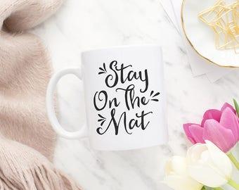 Stay on the Mat, Coffee mug, Tea mug, Ceramic mug, Coffee cup, Yoga, Yoga gifts, Yogi gift, Yoga gift for women, Yoga mug, MC144