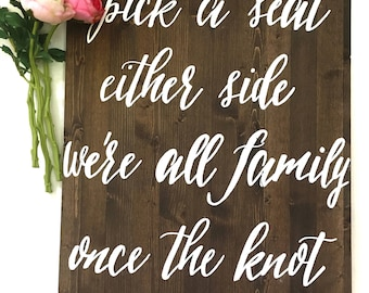 Pick A Seat Either Side We're All Family Once The Knot Is Tied Handcrafted Wooden Wedding Sign