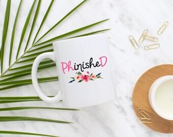 PhD Mug, Phinished Mug, Mug for Ph.D Graduate, PhD Grad, Graduate, Graduation gift, Gift for Her, Coffee Mug, Ph D Graduation, Present, Mug