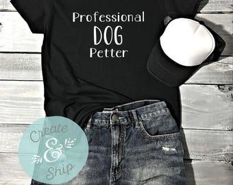 Funny Dog Shirt - Professional Dog Petter Shirt - Dog Mom Shirt - Animal Lover Shirt - Dog Shirt