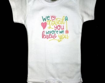 We loved you before we knew you embroidered adoption bodysuit