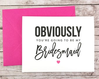 Obviously You're Going To Be My Bridesmaid Card, Maid of Honor Card, Funny Bridesmaid Card, Funny Bridesmaid Proposal - (FPS0041)