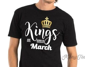Kings are born in march kings are born in march shirts march birthday shirts march birthday gift march birthday gift for him march birthday