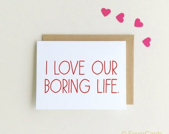 Valentine's Day Card - I love our boring life - Funny Valentine's Day Card - Love Card - Funny Love Card - Funny Anniversary Card