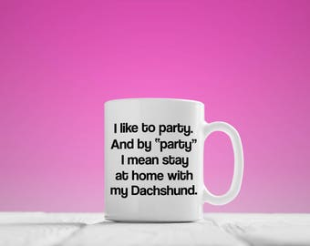 Party Stay at Home with My Dachshund Mug, Funny Dachshund Mug, Gift For Dachshund Lovers, Dachshund Lovers Gift, Dachshund Coffee Cup,Doxie