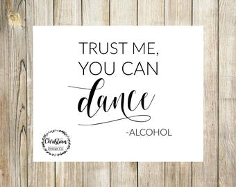 Alcohol Sign | Wedding Alcohol Sign | Alcohol Wedding Sign | Funny Wedding Sign | Alcohol Printable | Trust Me Alcohol | You Can Dance Sign