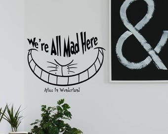We're All Mad Here Wall Decal Quote, Cheshire Cat Vinyl Wall Saying, Alice In Wonderland Nursery Wall Decal, Alice In Wonderland Quotes K160