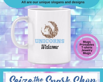 Unicorns Welcome Mug - gift for unicorn lovers, mythical beast mug, humorous invitation, make believe mug, unicorn gift - also a PRINTABLE