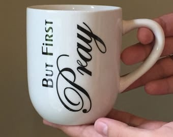 But First Pray - Christian Coffee Mug - Philippians 4:6 - Inspirational Mug - Coffee Cup - Christian Gift -Bible Verse - Personalized Mug