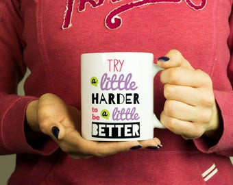Try a little harder to be a little better Mug, Coffee Mug Funny Inspirational Love Quote Coffee Cup D087