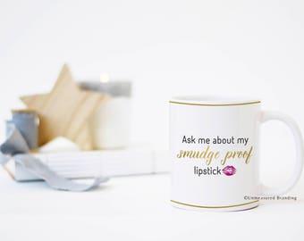 Ask Me About My Smudge Proof Lipstick LipSense Coffee Mug