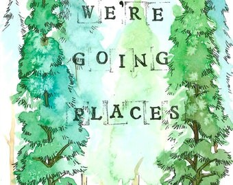 We're going places - Watercolor Art Print