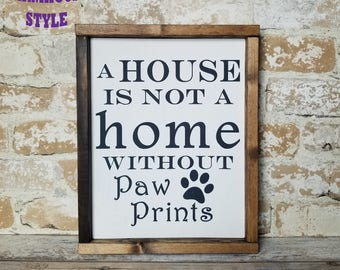 A House Is Not A Home Without Paw Prints - Wood Sign - Rustic - Farmhouse - Pet Sayings - Wall Decor