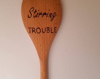 "Wooden ""Always Strring Trouble"" Wood Burned Cooking Spoons"