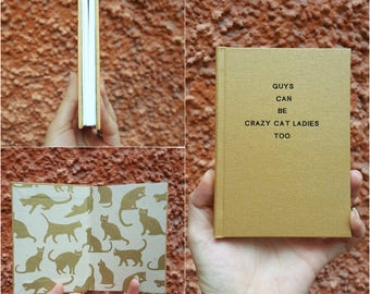 Guys Can Be Crazy Cat Ladies Too - Notebook / sketchbook / Journal -  Unique - handmade - A6 - Gold cover - Cats