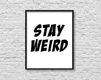 Stay Weird Wall Art, Stay Weird Quote, Printable Quote, Printable Wall Art, Stay Weird Print, Stay Weird Poster, Home Decor, Wall Art
