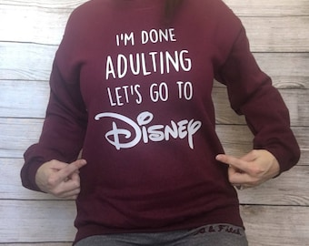 I'm done adulting lets go to disney adult sweatshirt