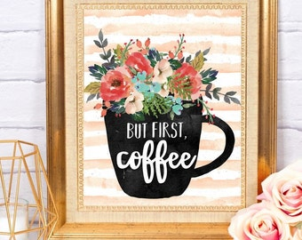 But First Coffee ~ Printable Art ~ Digital Download ~ Home Office Dorm Kitchen Decor Wall Art Printable