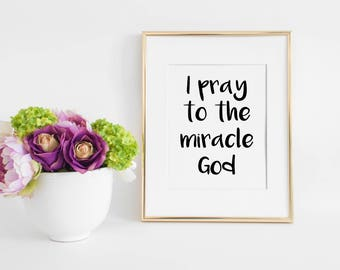 I pray to the miracle God | Prayer | Christian Wall Art | Scripture Art | Christian Decor | Instant Download | Digital Art Print