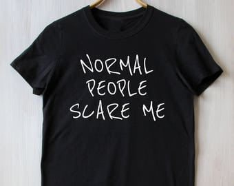 Normal People Scare Me Tee Weirdo Slogan Funny Tumblr T-shirt