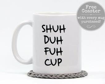 The Original Shuh Duh Fuh Cup - Funny Coffee Mug Gift
