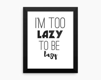 I'm Too Lazy, Funny Digital Print, PRINTABLE art, Typography Print, Office Wall Art,  Funny wall art, Black and White, Instant Download